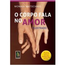 Corpo Fala No Amor Livro Matschnig, Monika Psicologia Flerte