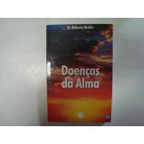 Livro - Doenças Da Alma - Dr. Roberto Brólio