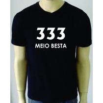 Camisa 333 Meio Besta - Camiseta Engraçada,sátira,divertida