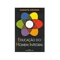 Livro: Educação Do Homem Integral - Huberto Rohden