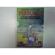 Livro - M. Do Uso De Perfumes - Enrique Francetich