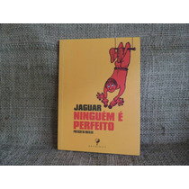Livro Ninguém É Perfeito Jaguar Prefácio Da Mafalda