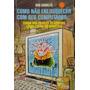 Como Não Enlouquecer Com Seu Computador - Bob Charles