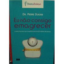 Eu Não Consigo Emagrecer Dr. Pierre Dukan Frete Grátis