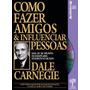 Livro E-book Como Fazer Amigos E Influenciar Pessoas