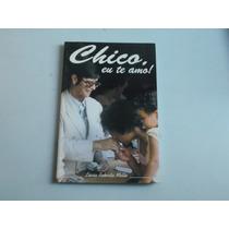 Livro Chico Eu Te Amo - Lúcia Roberto -frete Gratis