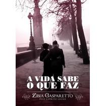 Livro: A Vida Sabe O Que Faz - Zibia Gasparetto