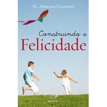 Construindo A Felicidade Adriano Zandona Editora Canção Nova