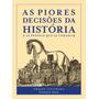 As Piores Decisoes Da Historia Livro Weir, Stephen