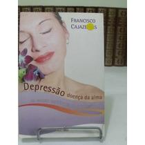 Depressão, Doença Da Alma - Francisco Cajazeiras