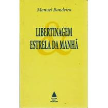 Libertinagem Estrela Da Manha - Manuel Bandeira