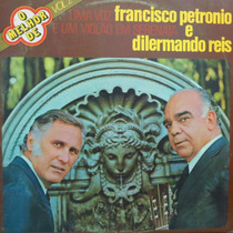 Lp - Francisco Petronio E Dilermando Reis - Uma V Vinil Raro