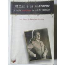 Hitler E As Mulheres - A Vida Amorosa De Adolf Hitler
