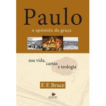 Paulo, O Apóstolo Da Graça Sua Vida, Cartas E Teologia Livro