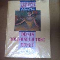 Os Grandes Artistas - Degas Toulouse - Autrec Monet
