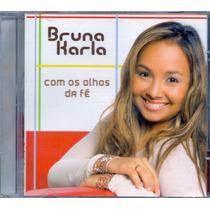 Cd Bruna Karla - Com Os Olhos Da Fé - Novo***