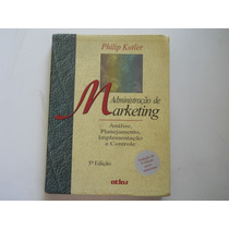 Philip Kotler - Administração De Marketing - 5ª Edição