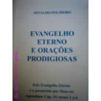 Evangelho Eterno E Orações Prodigiosas - Osvaldo Polidoro (1