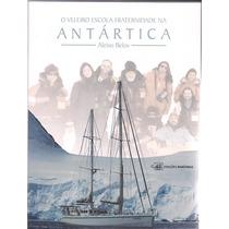 Livro Nautico - O Veleiro Escola Na Antártica