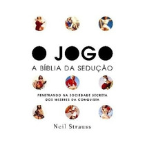 Livro O Jogo - A Bíblia Da Sedução De Neil Strauss - Ebook