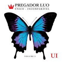 Cd Pregador Luo - Único E Incomparável / Vol. 2.