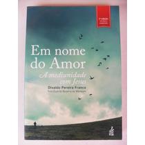 Livro Em Nome Do Amor - Divaldo Pereira Franco