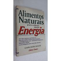 Alimentos Naturais Para Obter Mais Energia Carlson Wade