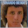 Cd Fernando Mendes - Eu Queria Dizer Que Te Amo... - Novo***