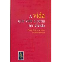 A Vida Que Vale A Pena Ser Vivida Livro Clovis De Barros