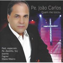 Cd Padre João Carlos Quem Me Tocou Original