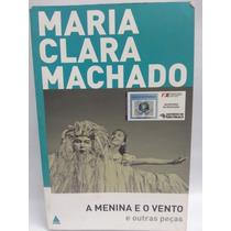 Livro: Machado, Maria Clara: A Menina E O Vento... - Teatro