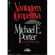 Livro Vantagem Competitiva - Michael E. Porter - 512 Paginas