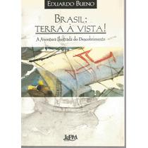 Livro Brasil: Terra À Vista! Eduardo Bueno Ilustrado L&pm