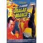 Dvd - O Grande Dragão Branco 3 - Daniel Bernhardt