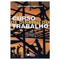 Livro Curso De Direito Do Trabalho Amauri Mascaro Nascimento