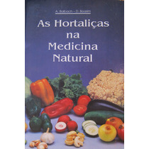 As Hortaliças Na Medicina Natural - A. Balbach - D. Boarim