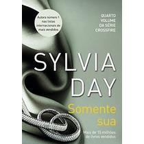 Livro Somente Sua - Volume 4 Da Série Crossfire - Sylvia Day