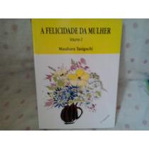 Livro-a Felicidade Da Mulher Volume 2 Masaharu Taniguchi