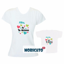 Tal Mãe Tal Filho - Kit Mamãe Eu Te Amo Camisetas Iguais