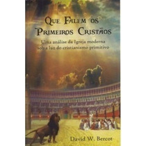 Que Falem Os Primeiros Cristãos Livro David Bercot