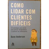 Livro - Como Lidar Com Clientes Difíceis - Dave Anderson
