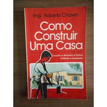 Livro Como Construir Uma Casa Roberto Chaves