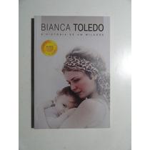 Bianca Toledo A História De Um Milagre