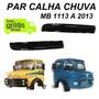 Calha Chuva Caminhão Mb 1113 1114 1313 1513 1518 2013 (par)