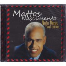 Cd Mattos Nascimento - Hoje Deus Vai Curar [bônus Playback]
