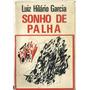 936 Lvr- Livro 1972- Sonho De Palha- Luiz Hilário Garcia