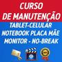 Curso Manutenção Celular,notebook,tablet,placa Mãe,monitor..