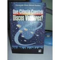 Livro Que Ciência Constrói Os Discos Voadores? - Cleto