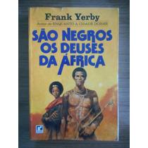 Livro São Negros Os Deuses Da África Frank Yerby