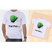 Kit Camisetas Tal Pai, Tal Filho Hulk